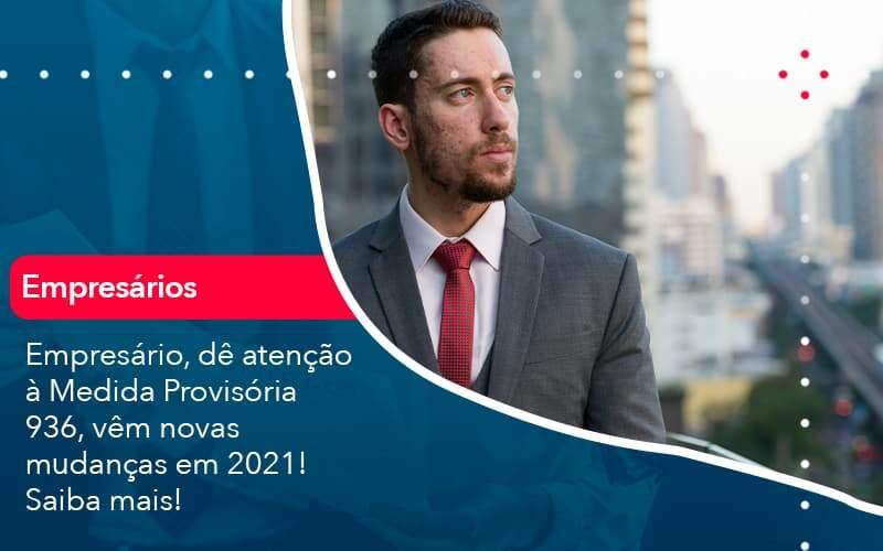 Empresario De Atencao A Medida Provisoria 936 Vem Novas Mudancas Em 2021 Saiba Mais (1) - Quero Montar Uma Empresa
