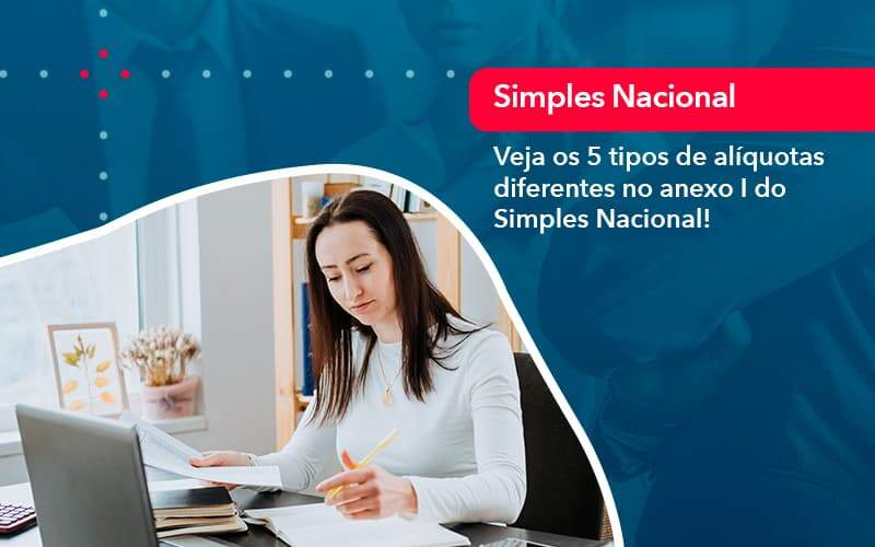Veja Os 5 Tipos De Aliquotas Diferentes No Anexo I Do Simples Nacional (1) - Quero Montar Uma Empresa