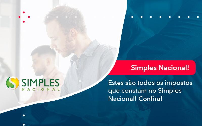 Simples Nacional Conheça Os Impostos Recolhidos Neste Regime (1) - Quero Montar Uma Empresa