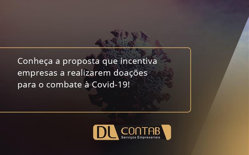 Conheca A Proposta Que Incentiva Empresas A Realizarem Doacoes Para O Combate A Covid 19 Dl - DL Contab